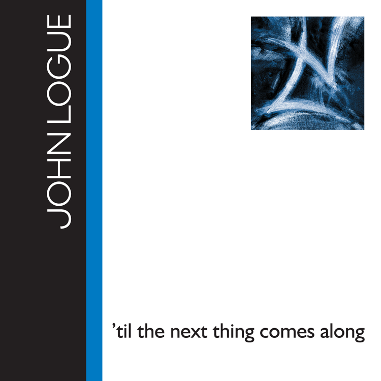 CD Cover - John Logue - 'til the next thing comes along